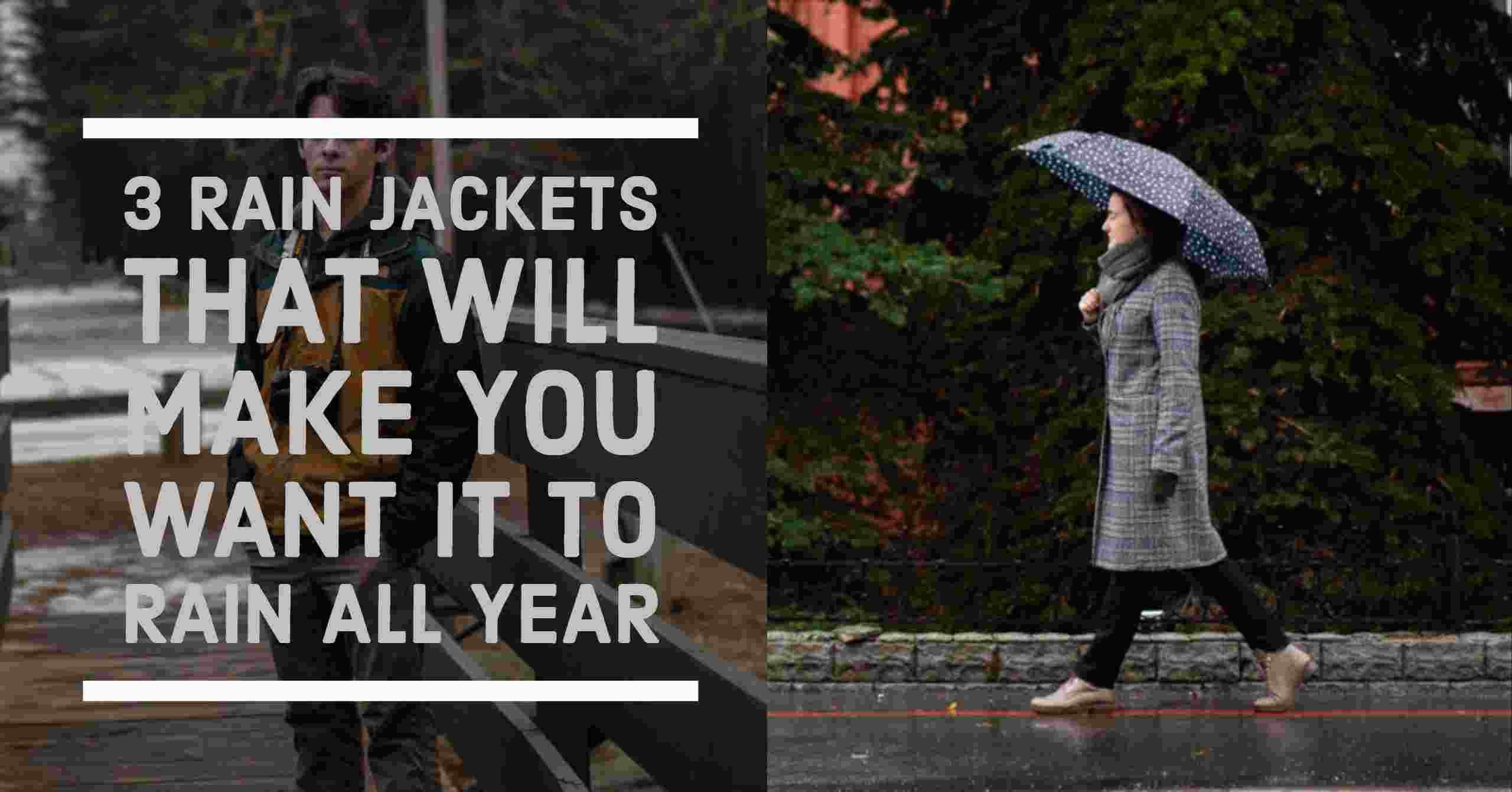 3 Rain Jackets that Will Make You Want It to Rain All Year