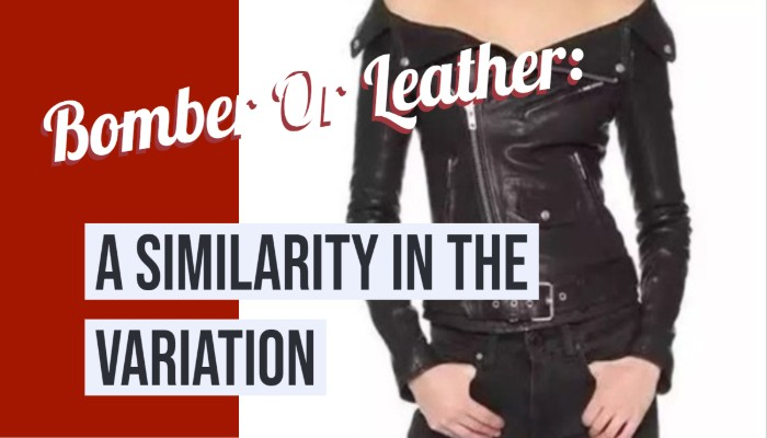 Bomber Or Leather Jacket: A Similarity In The Variation