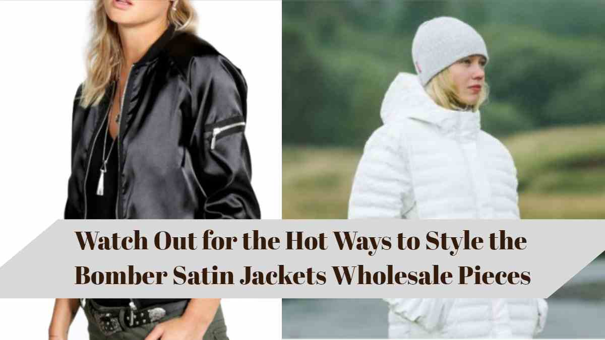 Watch Out for the Hot Ways to Style the Bomber Satin Jackets Wholesale Pieces