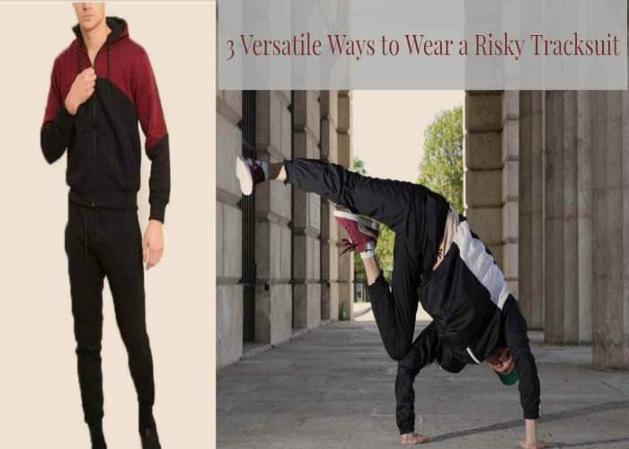 3 Versatile Ways to Wear a Risky Tracksuit