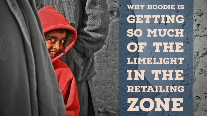 Why Hoodie Is Getting So Much Of The Limelight In The Retailing Zone