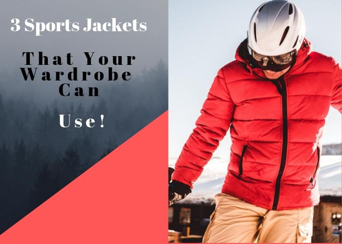 3 Sports Jackets That Your Wardrobe Can Use!
