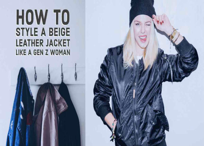 How To Style a Beige Leather Jacket Like a Gen Z Woman
