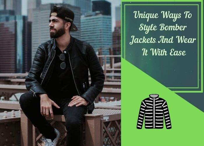 Unique Ways To Style Bomber Jackets And Wear It With Ease