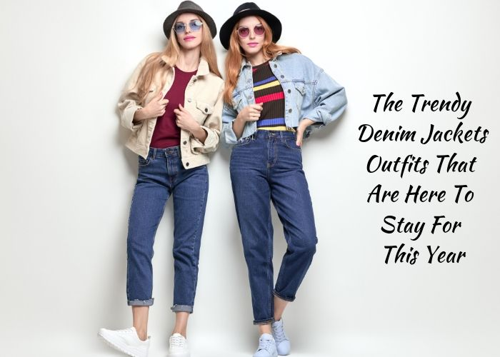The Trendy Denim Jackets Outfits That Are Here To Stay For This Year