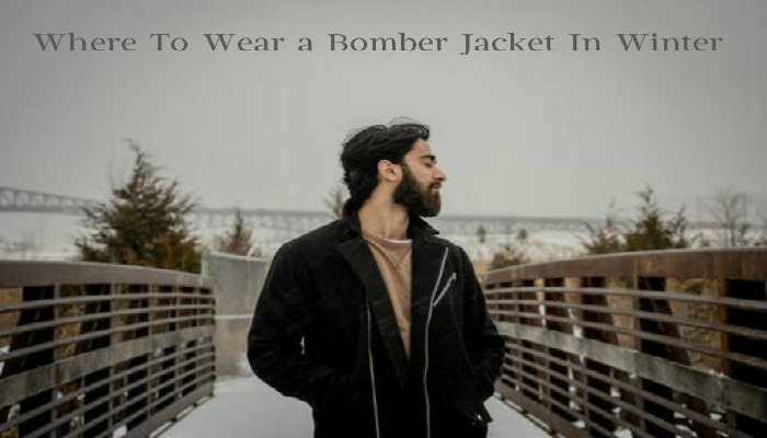 Where To Wear a Bomber Jacket In Winter